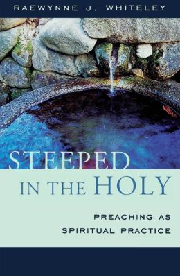Steeped in the Holy: Preaching as Spiritual Practice