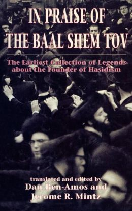 In Praise of Baal Shem Tov (Shivhei Ha-Besht: the Earliest Collection of Legends About the Founder of Hasidism)