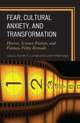 Fear, Cultural Anxiety, and Transformation: Horror, Science Fiction, and Fantasy Films Remade