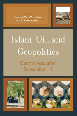 Islam, Oil, and Geopolitics: Central Asia after September 11