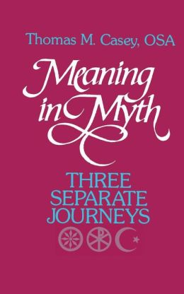 Meaning in Myth: Three Separate Journeys