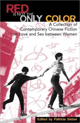 Red Is Not the Only Color: Contemporary Chinese Fiction on Love and Sex between Women, Collected Stories