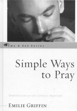 Simple Ways to Pray: Spiritual Life in the Catholic Tradition