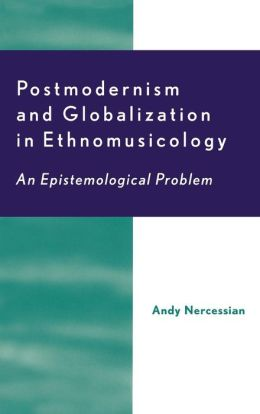 Postmodernism and Globalization in Ethnomusicology: An Epistemological Problem