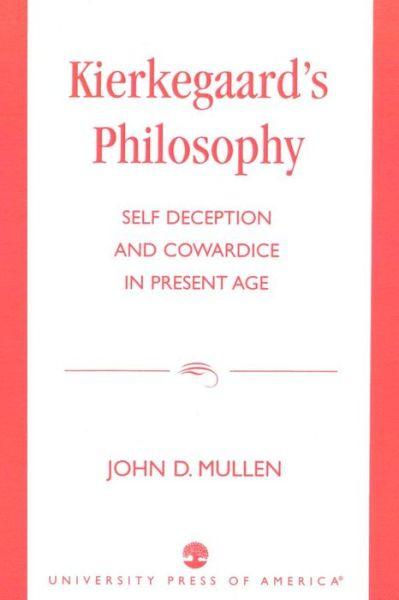 Kierkegaard's Philosophy: Self Deception and Cowardice in the Present Age
