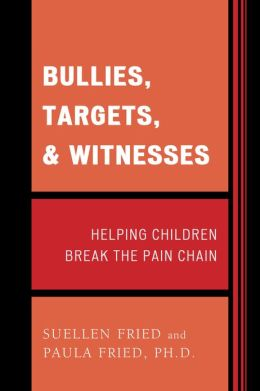 Bullies, Targets, and Witnesses: Helping Children Break the Pain Chain