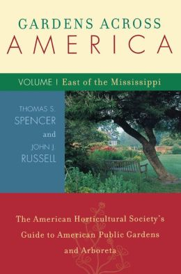 Gardens Across America, East of the Mississippi: The American Horticulatural Society's Guide to American Public Gardens and Arboreta