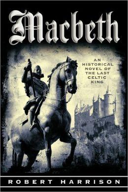Macbeth: An Historical Novel of the Last Celtic King