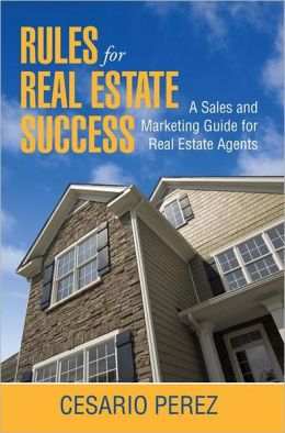 Rules for Real Estate Success: Real Estate Sales and Marketing Guide