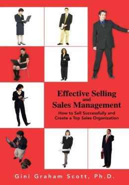 Effective Selling and Sales Management: How to Sell Successfully and Create a Top Sales Organization