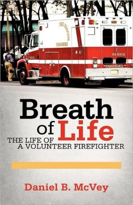 Breath of Life: The Life of a Volunteer Firefighter