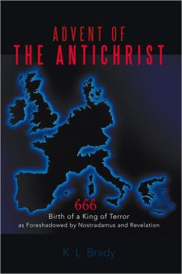 Advent of the Antichrist: Birth of a King of Terror as Foreshadowed by Nostradamus and Revelation