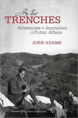 In the Trenches: Adventures in Journalism and Public Affairs
