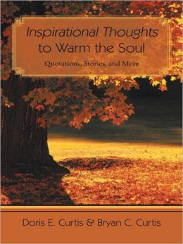 Inspirational Thoughts to Warm the Soul: Quotations, Stories, and More