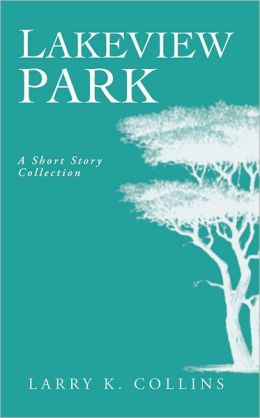 Lakeview Park:: A Short Story Collection