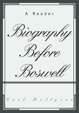 Biography Before Boswell: A Reader