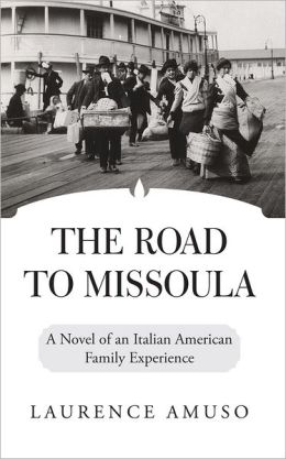 The Road to Missoula: A Novel of an Italian American Family Experience