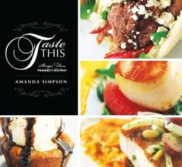 Taste This: Recipes from Amanda's Kitchen