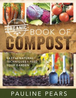 The Organic Book of Compost: Easy and Natural Techniques to Feed Your Garden