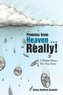 Pennies from Heaven ... Really!: A Widow Shares Her True Story