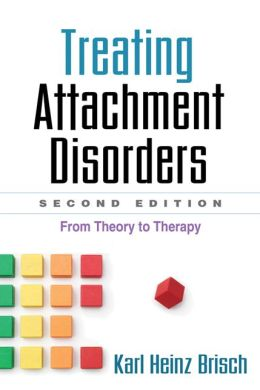 Treating Attachment Disorders, Second Edition: From Theory to Therapy