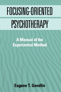 Focusing-Oriented Psychotherapy: A Manual of the Experiential Method