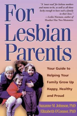 For Lesbian Parents: Your Guide to Helping Your Family Grow Up Happy, Healthy, and Proud