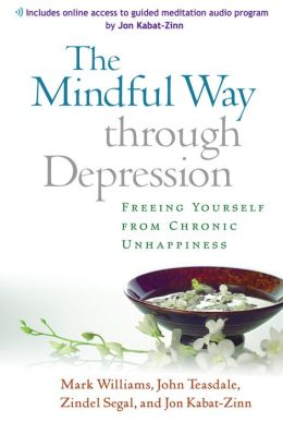 The Mindful Way through Depression: Freeing Yourself from Chronic Unhappiness