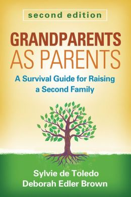 Grandparents as Parents, Second Edition: A Survival Guide for Raising a Second Family