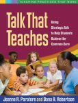 Book Cover Image. Title: Talk That Teaches:  Using Strategic Talk to Help Students Achieve the Common Core, Author: Jeanne R. Paratore