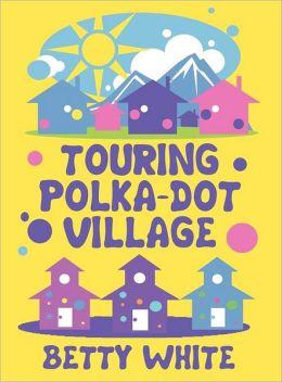 Touring Polka-dot Village