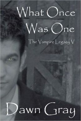 What Once Was One: The Vampire Legacy V