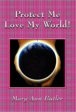 Protect Me Love My World!