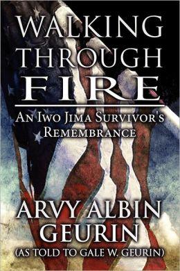Walking Through Fire: An Iwo Jima Survivor's Remembrance