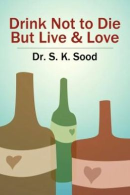 Drink Not to Die But Live & Love