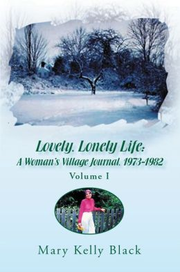 Lovely, Lonely Life: A Woman's Village Journal, 1973-1982 (Volume I): Volume I