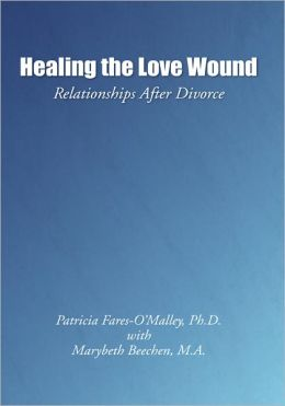 Healing the Love Wound: Relationships After Divorce