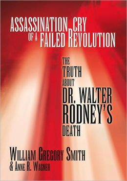 Assassination Cry of a Failed Revolution: The Truth About Dr. Walter Rodney's Death