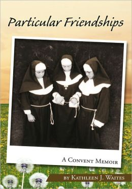 Particular Friendships: A Convent Memoir