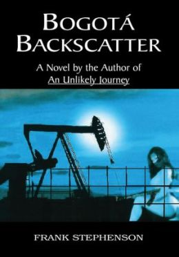 Bogota Backscatter: A Novel by the author of An Unlikely Journey