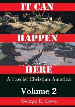 It Can Happen Here: A Fascist Christian America, Volume II