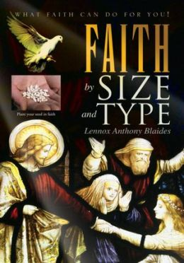 FAITH by Size and Type: What Faith can do for you!