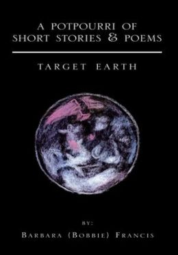 A Potpourri Of Short Stories & Poems: Target Earth
