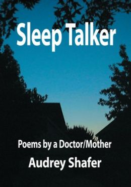 Sleep Talker: Poems by a Doctor/Mother