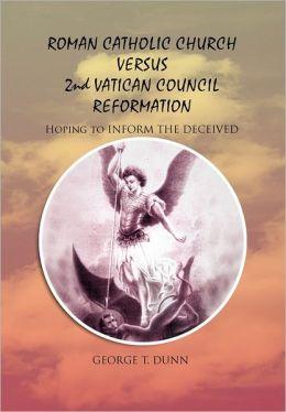 Roman Catholic Church Versus 2nd Vatican Council Reformation
