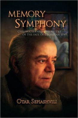 Memory Symphony - Chronicles and Interludes of the Fate of Georgian Jews: Symphony - Chronicles and Interludes of the Fate of Georgian Jews
