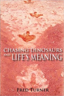 Chasing Dinosaurs And Life's Meaning