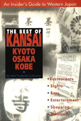 The Best of Kansai: KYOTO, OSAKA, KOBE