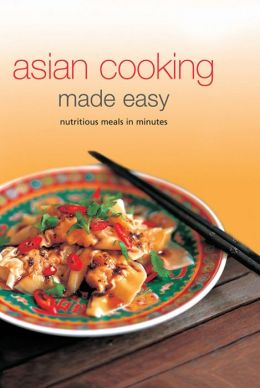 Asian Cooking Made Easy: Nutrisious Meals in Minutes