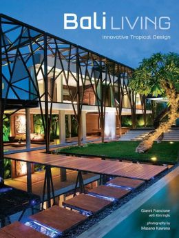 Bali Living: Innovative Tropical Design